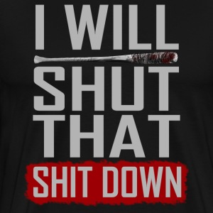 I Will Shut That Shit Down Negan Glenn Walker - Men's Premium T-Shirt