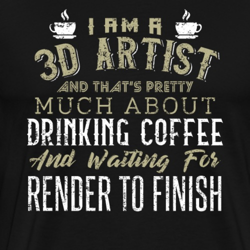 3D ARTIST WAITING FOR RENDER TO FINISH Vintage - Men's Premium T-Shirt