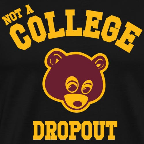Not A Dropout - Men's Premium T-Shirt