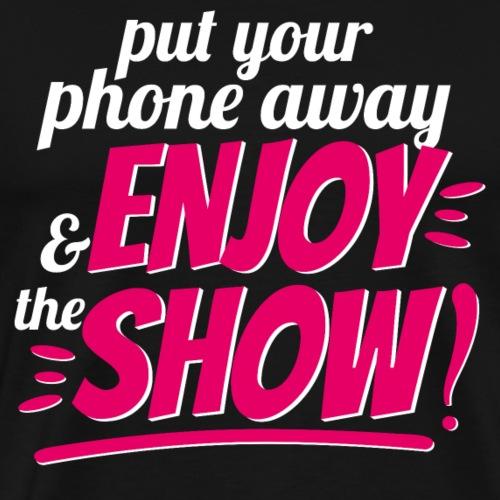 Enjoy the Show - Put your phone away - Men's Premium T-Shirt