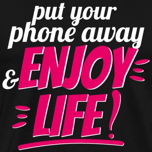 Enjoy Life - Put your phone awy - Men's Premium T-Shirt