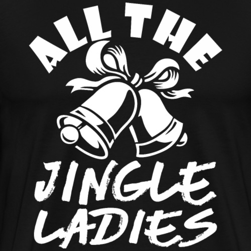 All The Jingle Ladies Christmas Xmas - Men's Premium T-Shirt