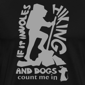 If It Involves Hiking and Dogs Count Me In - Men's Premium T-Shirt