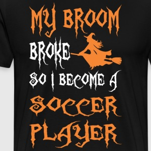 My Broom Broke So I Become A Soccer Player - Men's Premium T-Shirt