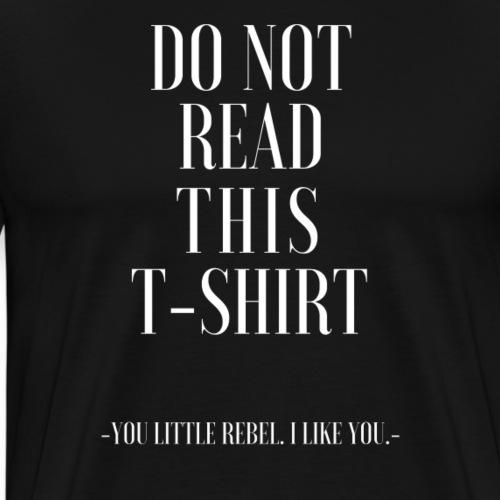 Do not read this T shirt - Men's Premium T-Shirt
