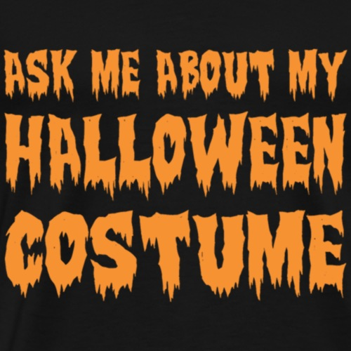 Ask Me About My Halloween Costume - Men's Premium T-Shirt