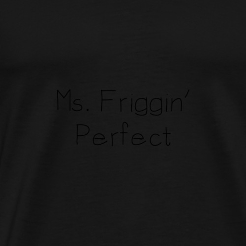 Ms. Friggin Perfect - Men's Premium T-Shirt
