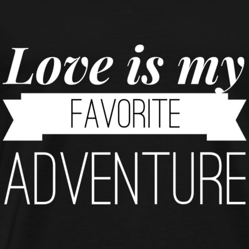 Love is my favorite adventure - Men's Premium T-Shirt