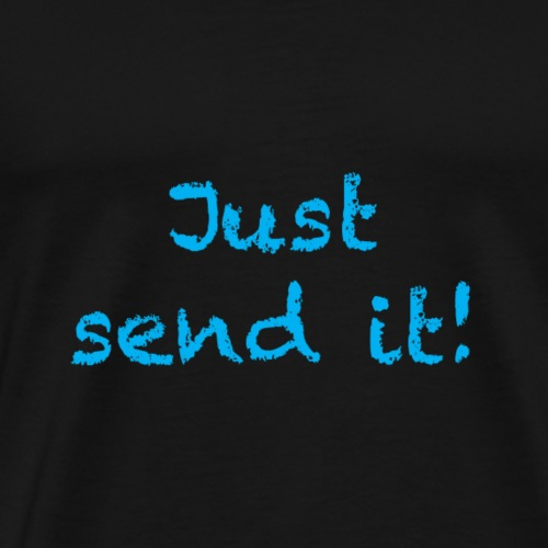 just send it - Men's Premium T-Shirt