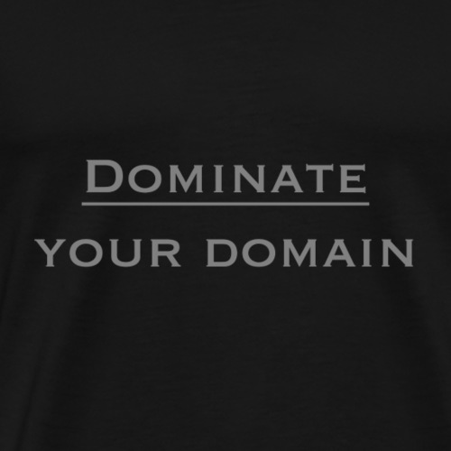 dominate your domain - Men's Premium T-Shirt