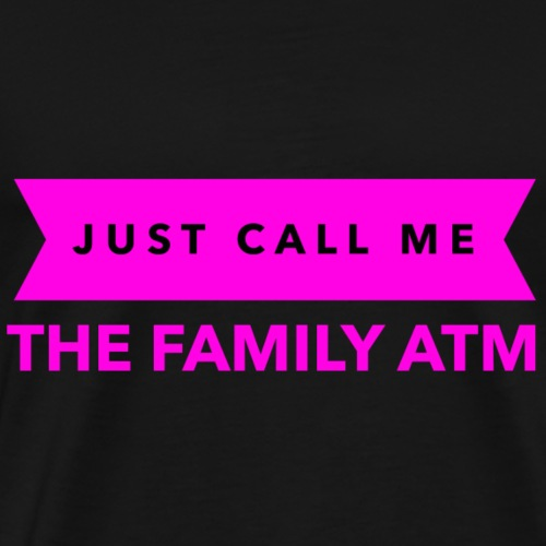 Pink Just Call Me The Family ATM - Men's Premium T-Shirt