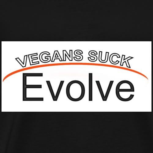Vegans Suck - Evolve On White Background - Men's Premium T-Shirt