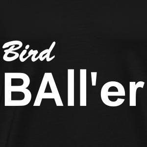 Bird Ball'er - Men's Premium T-Shirt
