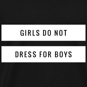 Girls do not dress for boys - Men's Premium T-Shirt