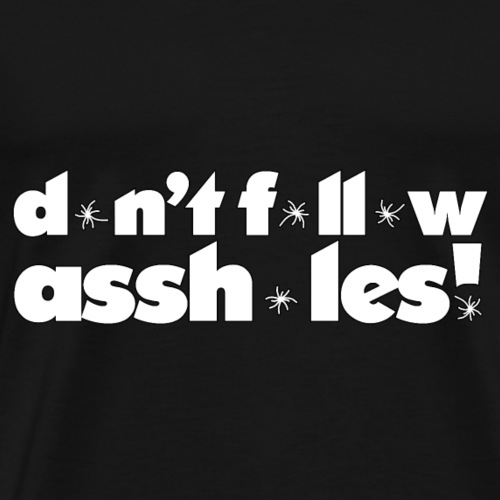 don't follow assholes! - Men's Premium T-Shirt