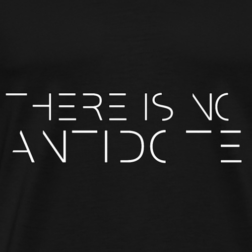 There is no antidote - Men's Premium T-Shirt