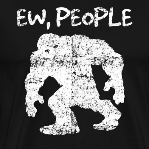 Bigfoot Ew, People - Men's Premium T-Shirt