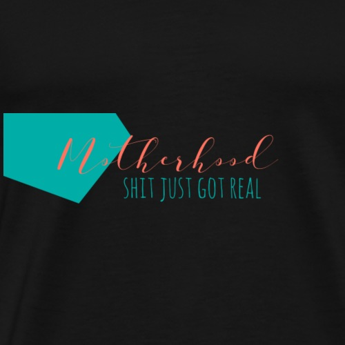 Motherhood: Shit Just Got Real Logo - Men's Premium T-Shirt