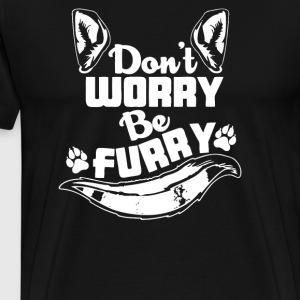 DONT WORRY BE FURRY - Men's Premium T-Shirt