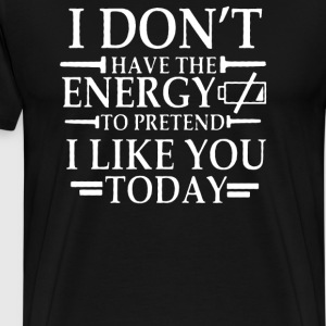 i dont have the energy to pretend i like you - Men's Premium T-Shirt