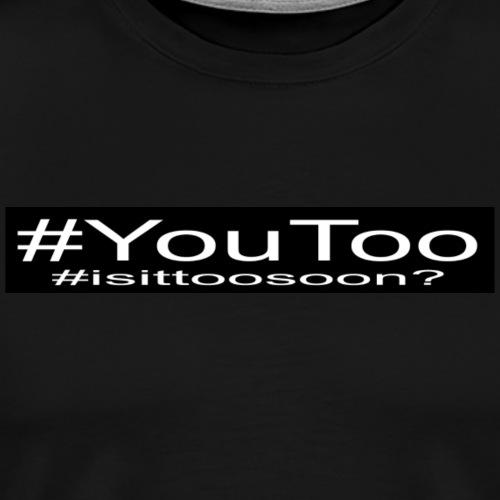 Hashtag You Too? is it too soon to make jokes? - Men's Premium T-Shirt