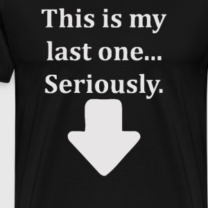 This Is My Last One Seriously - Men's Premium T-Shirt