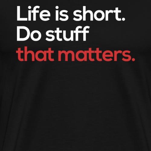 Life is short Do stuff that matters - Men's Premium T-Shirt