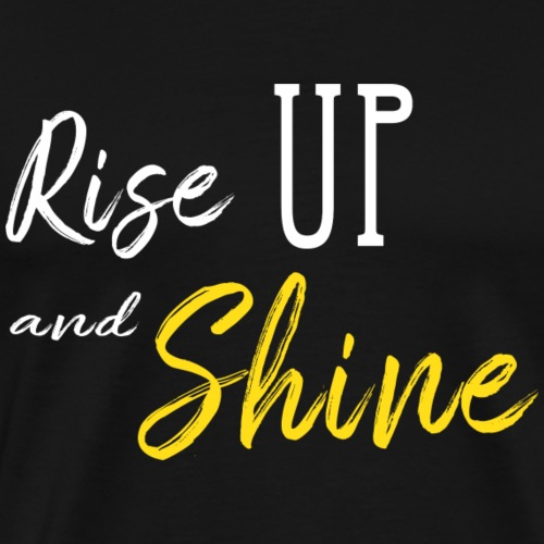 Rise Up and Shine - Men's Premium T-Shirt