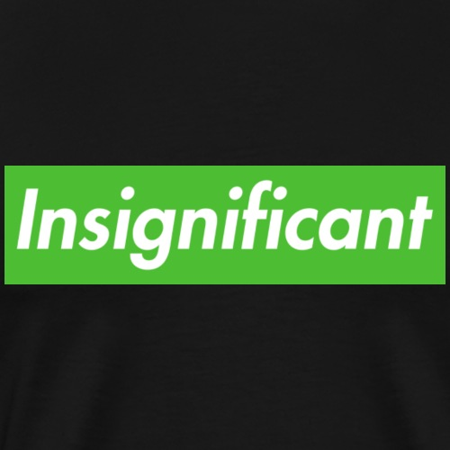Insignificant - Men's Premium T-Shirt