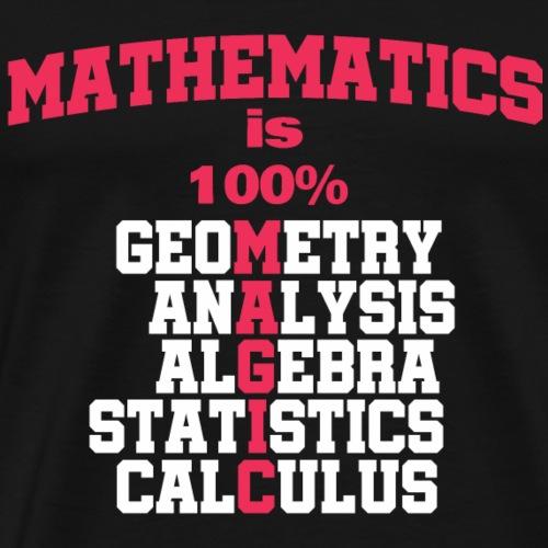 Teacher Funny Gift Idea Mathematics is 100% Magic - Men's Premium T-Shirt