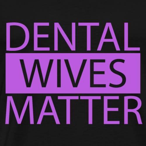 Dental Wives Matter - Men's Premium T-Shirt