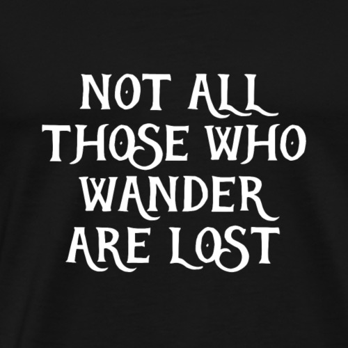 Not All Those Who Wander Are Lost - Men's Premium T-Shirt
