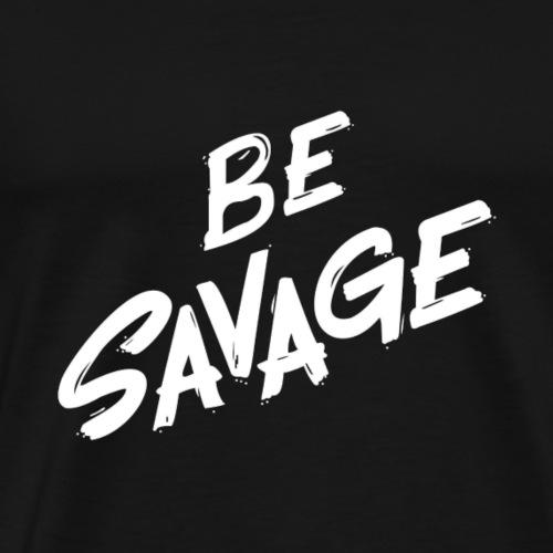 Be Savage - Men's Premium T-Shirt