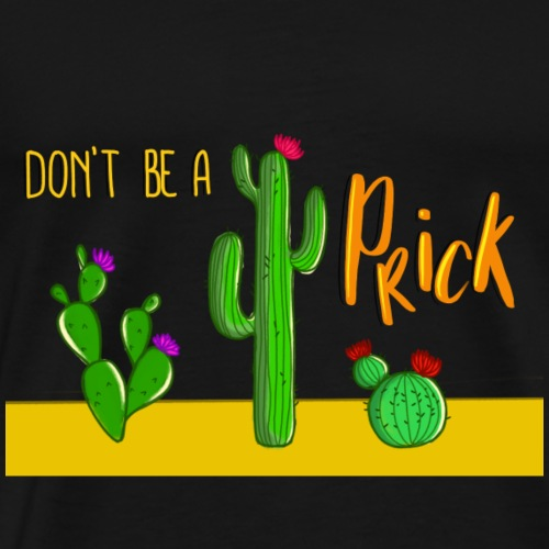 Cute Cactus Design and Saying - Don't Be a Prick - Men's Premium T-Shirt