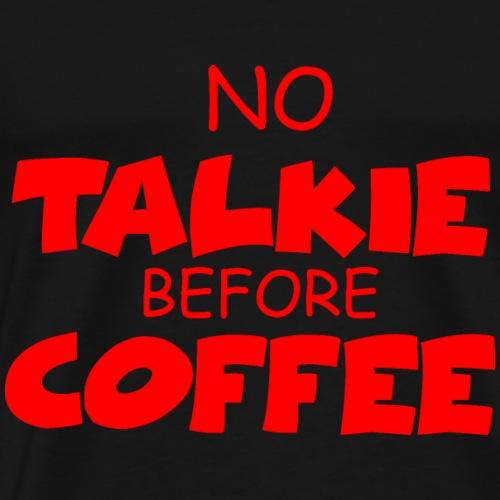 funny no talkie before coffee shirt mug gift idea - Men's Premium T-Shirt