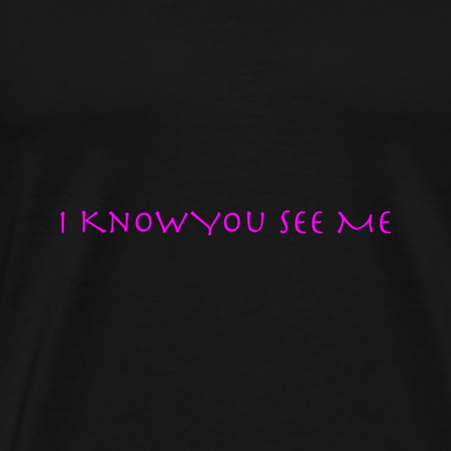 I Know You See Me
