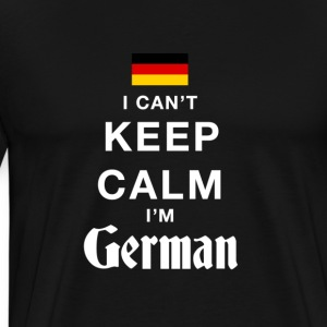I CAN'T KEEP CALM I'M GERMAN - Men's Premium T-Shirt