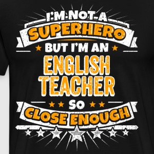Not A Superhero But A English Teacher - Men's Premium T-Shirt