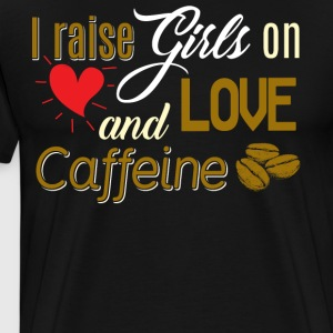 I Raise Girls On And Love Caffeine T Shirt - Men's Premium T-Shirt