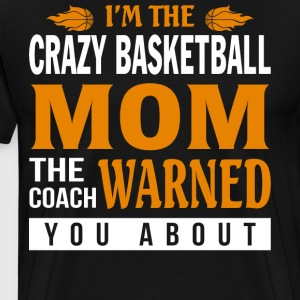 I'm The Crazy Basketball Mom T Shirt - Men's Premium T-Shirt