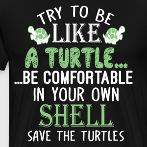 Try To Be Like A Turtle T Shirt - Men's Premium T-Shirt