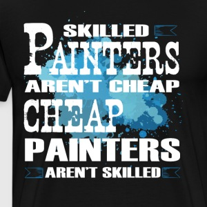 Skilled Painters Aren't Cheap T Shirt - Men's Premium T-Shirt