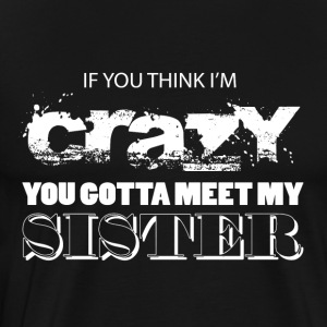 You Gotta Meet My Sister T Shirt - Men's Premium T-Shirt