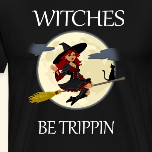 Funny Halloween Witch Clothing Halloween Witches Be Trippin - Men's Premium T-Shirt