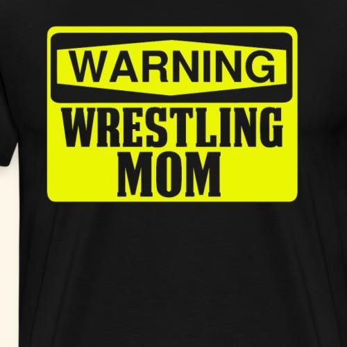 Funny Wrestling Design Warning Wrestling Mom Yellow - Men's Premium T-Shirt