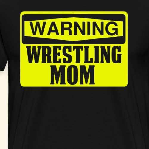 Funny Wrestling Shirt Warning Wrestling Mom Yellow - Men's Premium T-Shirt