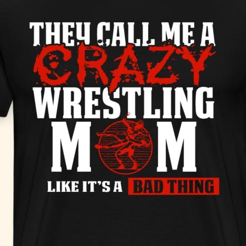 Funny Wrestling Mom Shirt They call me crazy Red - Men's Premium T-Shirt