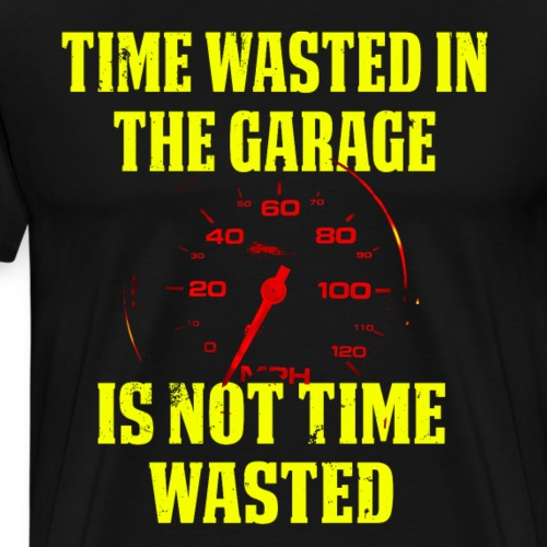 Time Wasted In The Garage Is Not Time Wasted Speedometer - Men's Premium T-Shirt