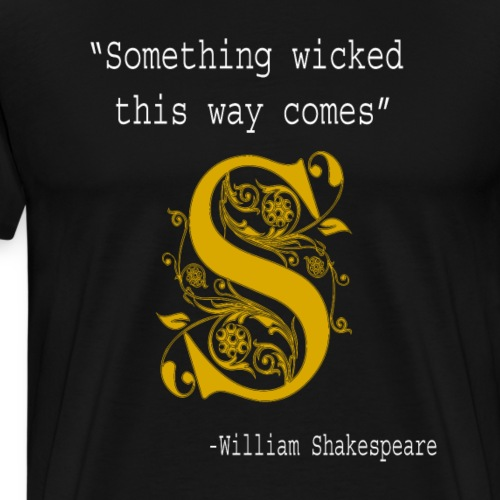 Literary Gift Something Wicked This Way Comes Shakespeare - Men's Premium T-Shirt