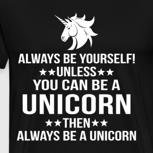 Always Be Yourself Unless You Can Be A Unicorn - Men's Premium T-Shirt